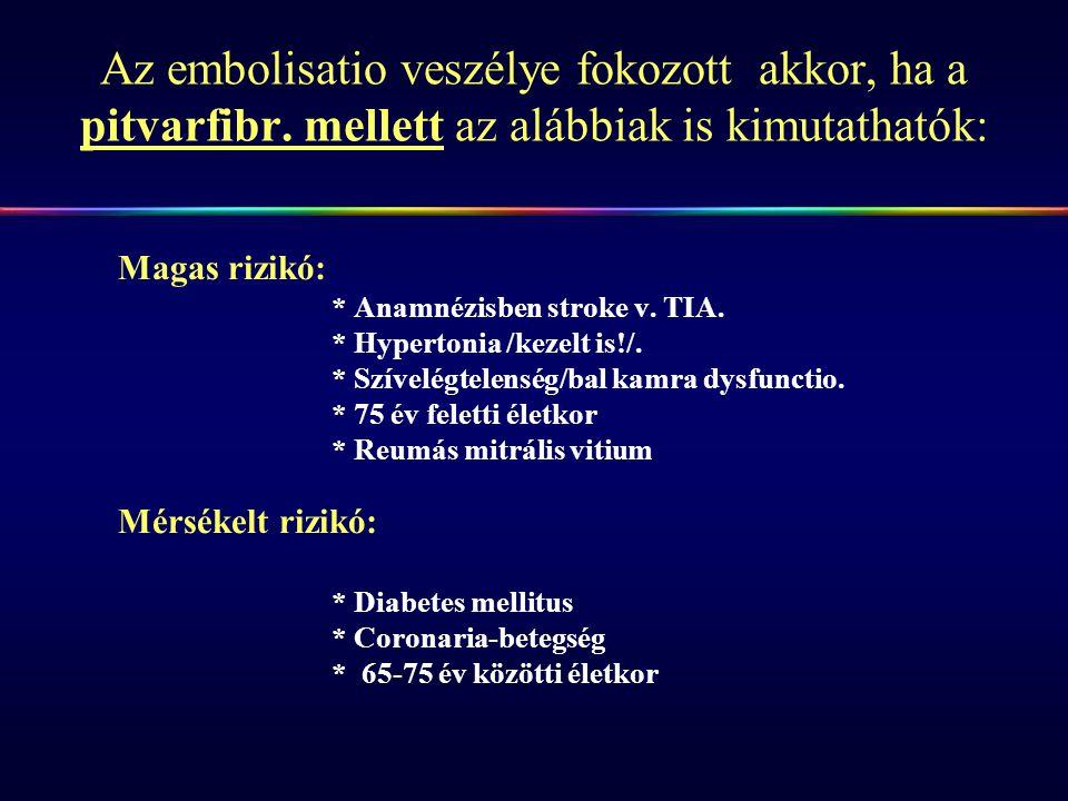 Az embolisatio veszélye fokozott akkor, ha a pitvarfibr. mellett az alábbiak is kimutathatók: Magas rizikó: * Anamnézisben stroke v. TIA. * Hypertonia