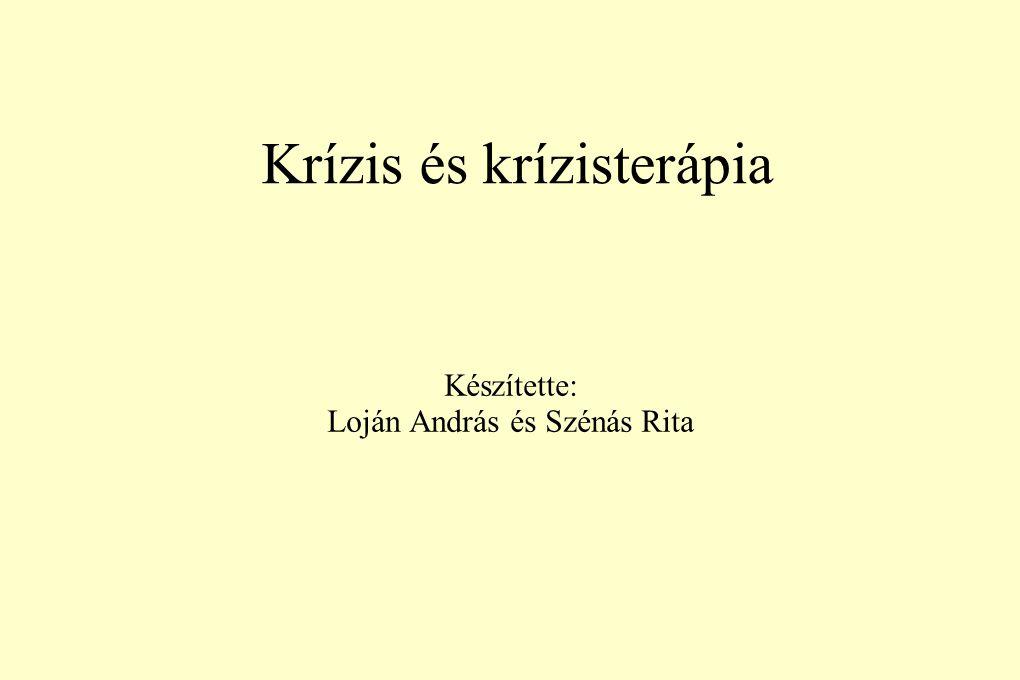 Krízis és krízisterápia Készítette: Loján András és Szénás Rita