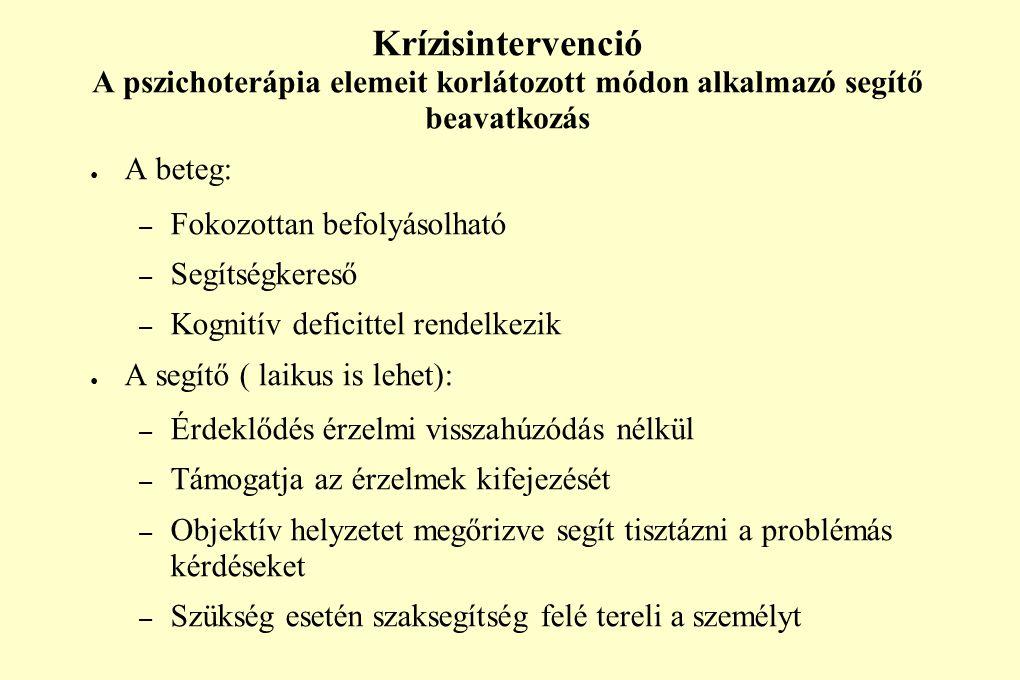 Krízisintervenció A pszichoterápia elemeit korlátozott módon alkalmazó segítő beavatkozás ● A beteg: – Fokozottan befolyásolható – Segítségkereső – Ko