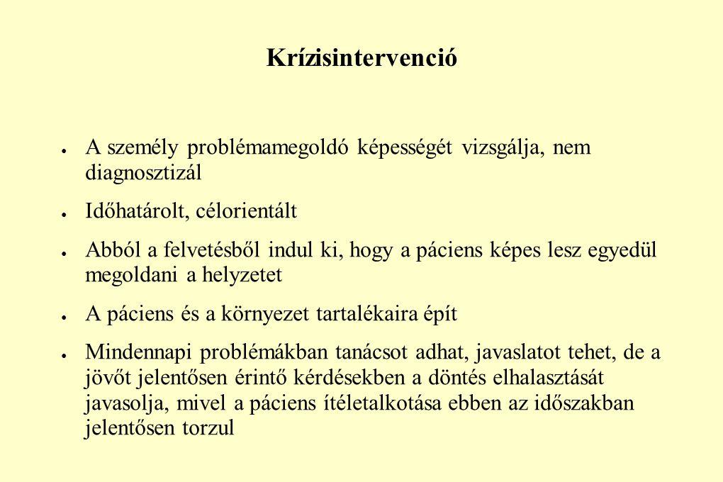 Krízisintervenció ● A személy problémamegoldó képességét vizsgálja, nem diagnosztizál ● Időhatárolt, célorientált ● Abból a felvetésből indul ki, hogy