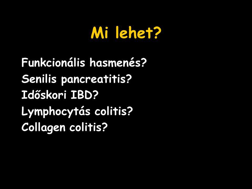 Mi lehet? Funkcionális hasmenés? Senilis pancreatitis? Időskori IBD? Lymphocytás colitis? Collagen colitis?