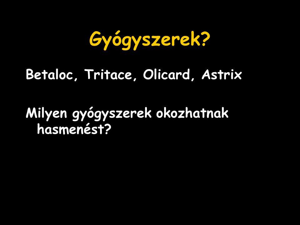 Gyógyszerek? Betaloc, Tritace, Olicard, Astrix Milyen gyógyszerek okozhatnak hasmenést?