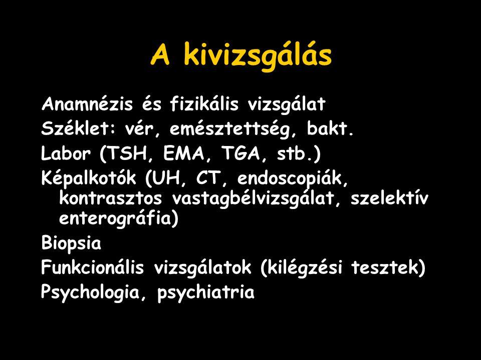 A kivizsgálás Anamnézis és fizikális vizsgálat Széklet: vér, emésztettség, bakt. Labor (TSH, EMA, TGA, stb.) Képalkotók (UH, CT, endoscopiák, kontrasz