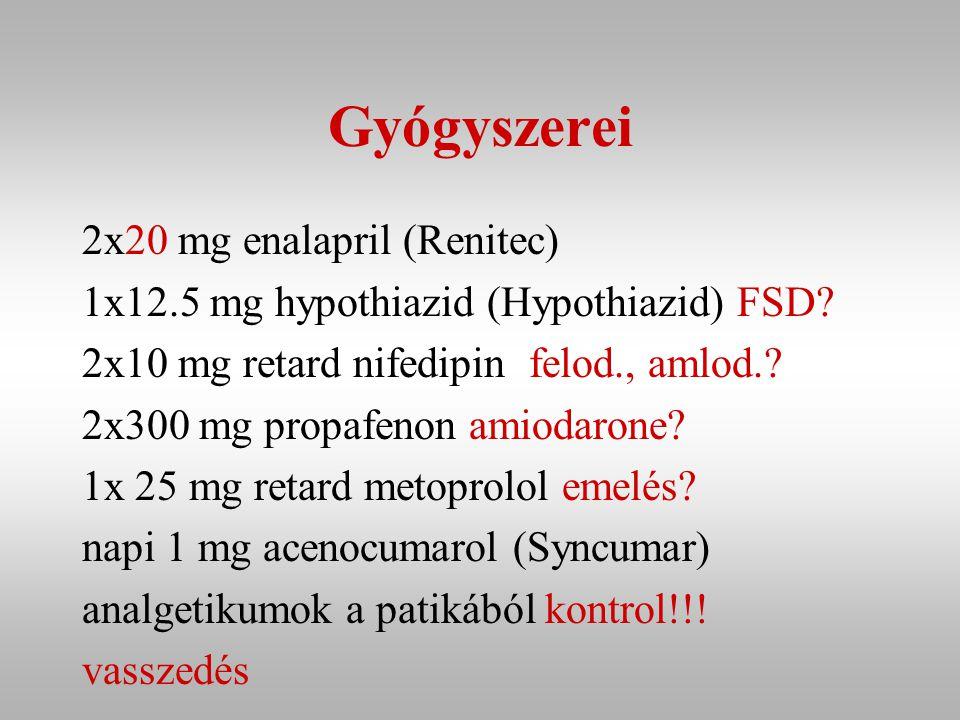 Gyógyszerei 2x20 mg enalapril (Renitec) 1x12.5 mg hypothiazid (Hypothiazid) FSD.