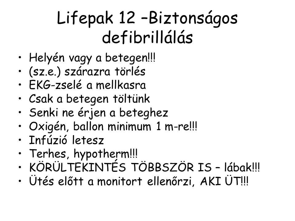 Lifepak 12 –Biztonságos defibrillálás Helyén vagy a betegen!!! (sz.e.) szárazra törlés EKG-zselé a mellkasra Csak a betegen töltünk Senki ne érjen a b