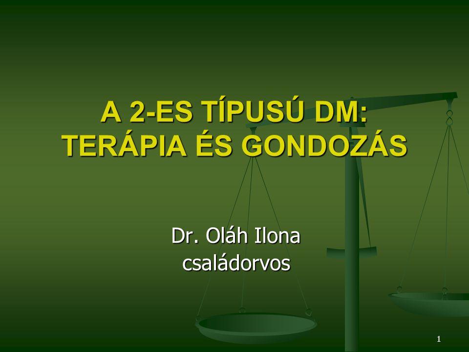 1 A 2-ES TÍPUSÚ DM: TERÁPIA ÉS GONDOZÁS Dr. Oláh Ilona családorvos