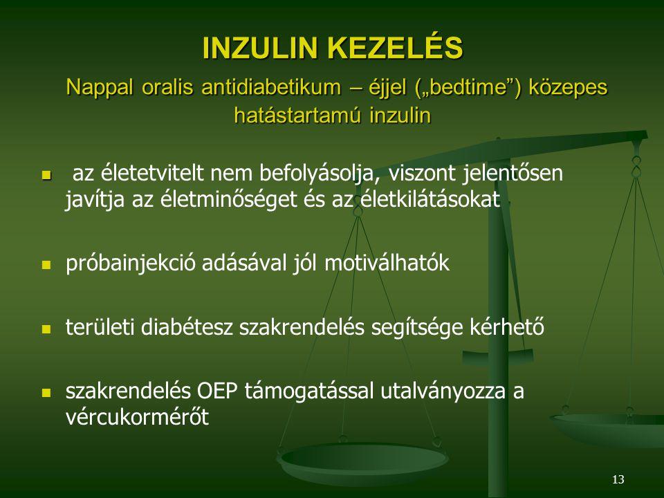 """13 INZULIN KEZELÉS Nappal oralis antidiabetikum – éjjel (""""bedtime"""") közepes hatástartamú inzulin az életetvitelt nem befolyásolja, viszont jelentősen"""