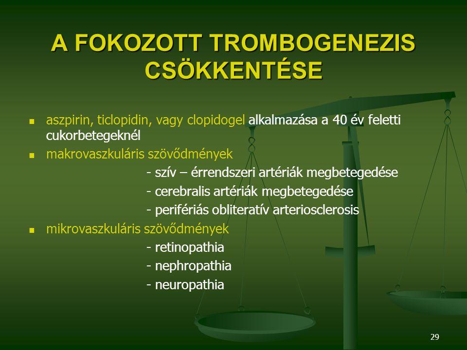 29 A FOKOZOTT TROMBOGENEZIS CSÖKKENTÉSE aszpirin, ticlopidin, vagy clopidogel alkalmazása a 40 év feletti cukorbetegeknél makrovaszkuláris szövődménye