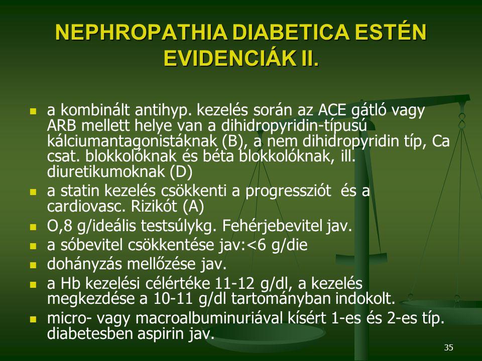 35 NEPHROPATHIA DIABETICA ESTÉN EVIDENCIÁK II. a kombinált antihyp. kezelés során az ACE gátló vagy ARB mellett helye van a dihidropyridin-típusú kálc