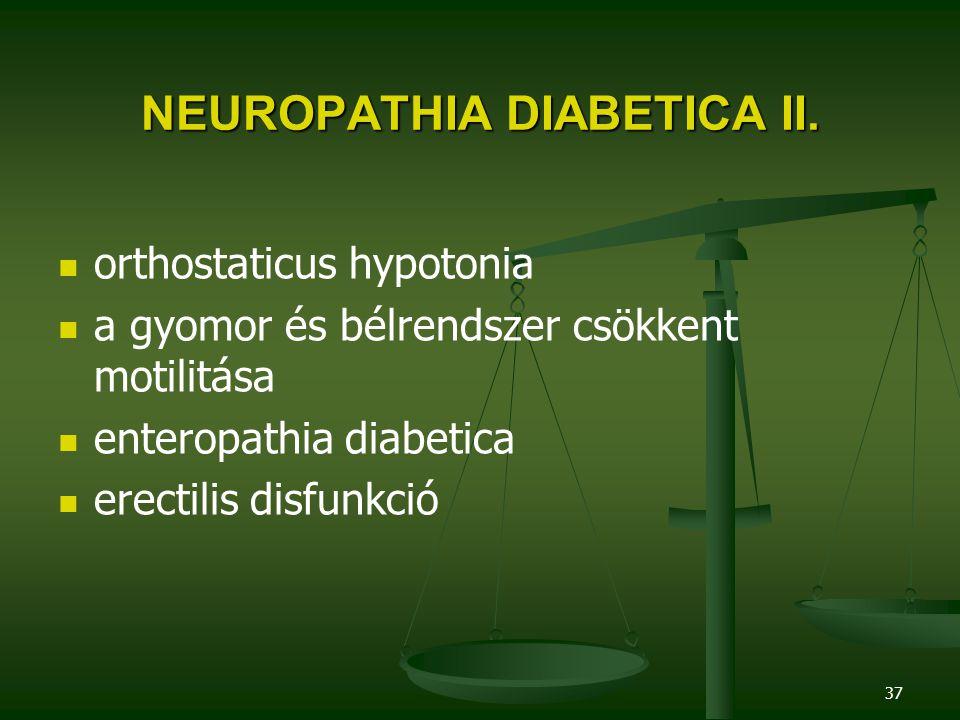 37 NEUROPATHIA DIABETICA II. orthostaticus hypotonia a gyomor és bélrendszer csökkent motilitása enteropathia diabetica erectilis disfunkció