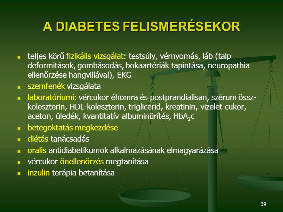 39 A DIABETES FELISMERÉSEKOR teljes körű fizikális vizsgálat: testsúly, vérnyomás, láb (talp deformitások, gombásodás, bokaartériák tapintása, neuropa