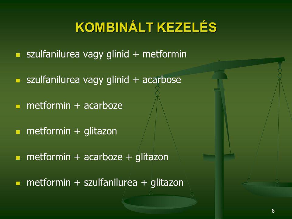 8 KOMBINÁLT KEZELÉS szulfanilurea vagy glinid + metformin szulfanilurea vagy glinid + acarbose metformin + acarboze metformin + glitazon metformin + a