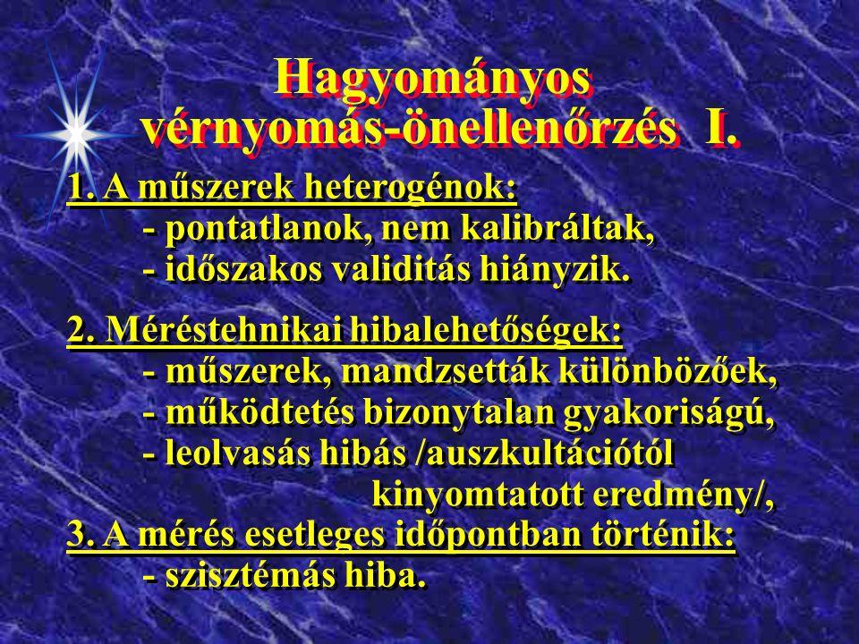 A hipertónia felismerése és a kezelés ellenőrzése A hipertónia felismerése és a kezelés ellenőrzése DIAGNÓZIS ELLENŐRZÉS Random Programozott - Eseti (kazuális) mérés /rendelőben/ - Eseti (kazuális) mérés /otthon/ orvos v.