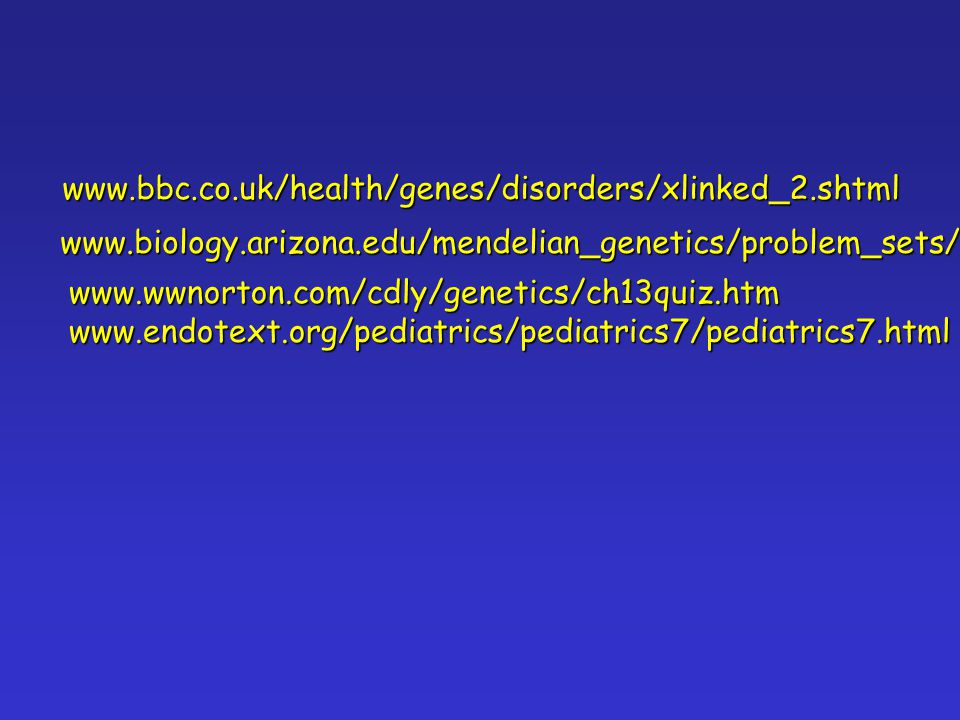 www.biology.arizona.edu/mendelian_genetics/problem_sets/ www.wwnorton.com/cdly/genetics/ch13quiz.htmwww.endotext.org/pediatrics/pediatrics7/pediatrics7.html www.bbc.co.uk/health/genes/disorders/xlinked_2.shtml