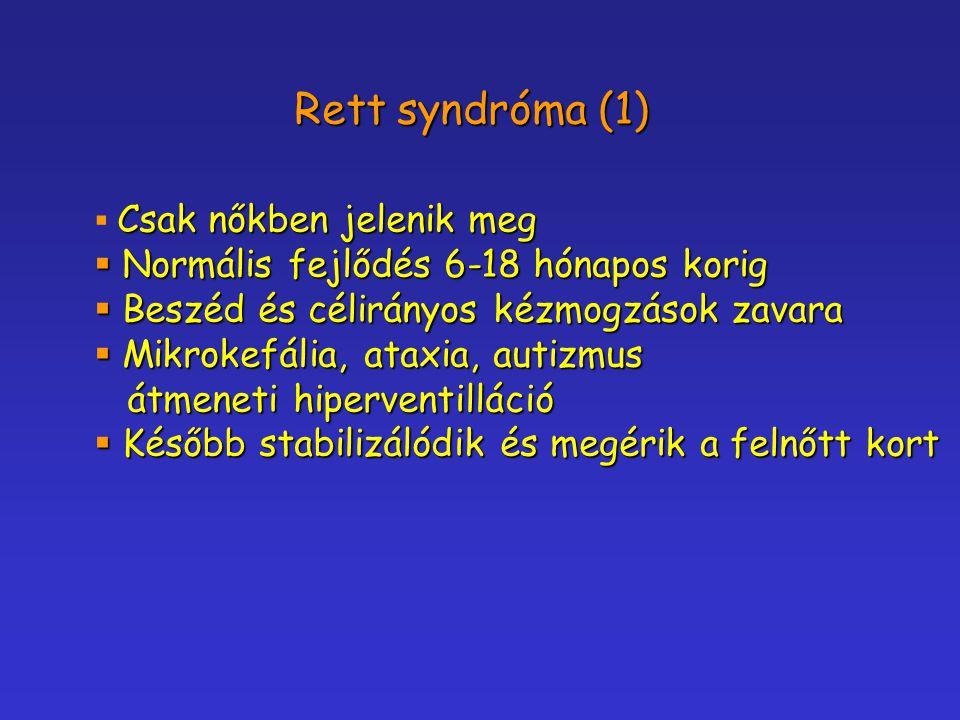 Rett syndróma (1) Csak nőkben jelenik meg  Csak nőkben jelenik meg  Normális fejlődés 6-18 hónapos korig  Beszéd és célirányos kézmogzások zavara 