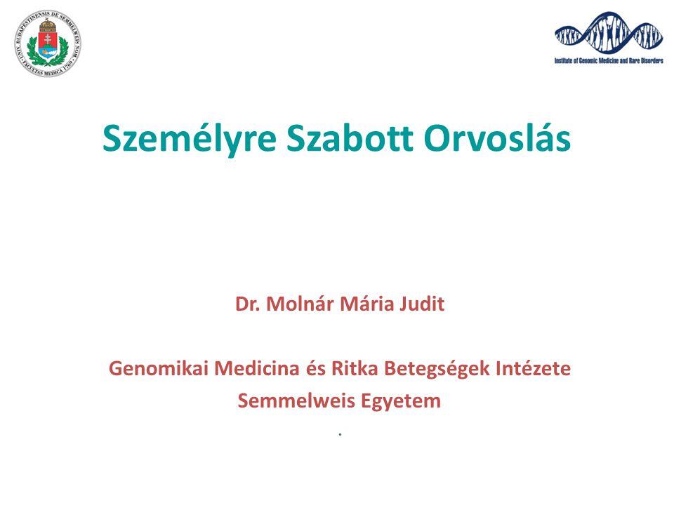 Személyre Szabott Orvoslás Dr. Molnár Mária Judit Genomikai Medicina és Ritka Betegségek Intézete Semmelweis Egyetem.