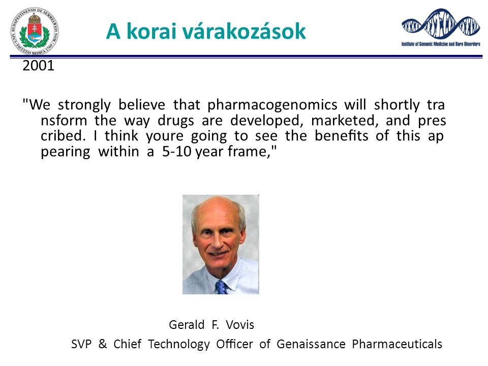 A korai várakozások 2001 We strongly believe that pharmacogenomics will shortly tra nsform the way drugs are developed, marketed, and pres cribed.