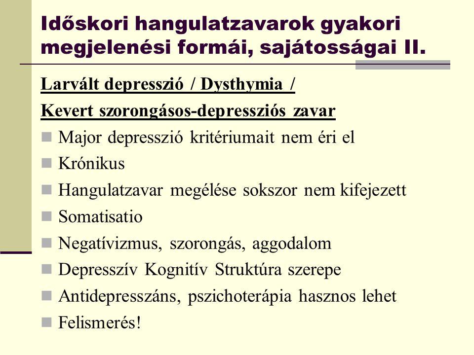 Időskori hangulatzavarok gyakori megjelenési formái, sajátosságai II. Larvált depresszió / Dysthymia / Kevert szorongásos-depressziós zavar Major depr