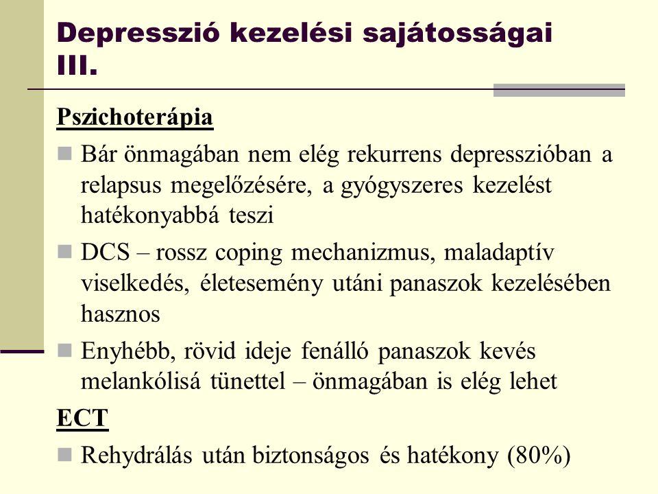 Depresszió kezelési sajátosságai III. Pszichoterápia Bár önmagában nem elég rekurrens depresszióban a relapsus megelőzésére, a gyógyszeres kezelést ha