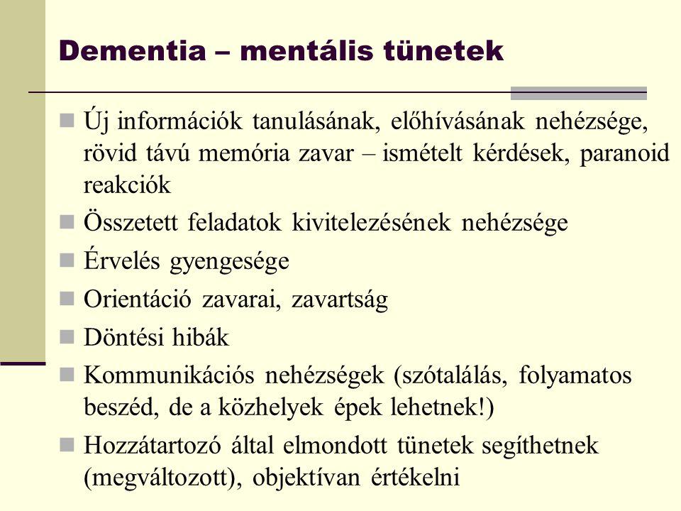 Dementia – mentális tünetek Új információk tanulásának, előhívásának nehézsége, rövid távú memória zavar – ismételt kérdések, paranoid reakciók Összet