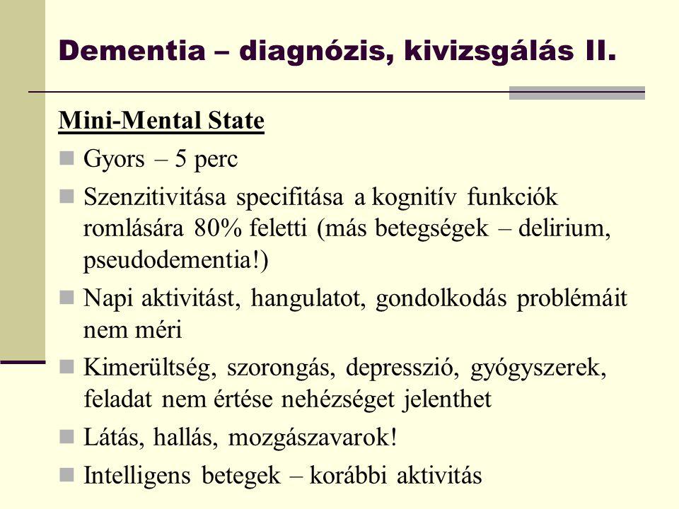 Dementia – diagnózis, kivizsgálás II. Mini-Mental State Gyors – 5 perc Szenzitivitása specifitása a kognitív funkciók romlására 80% feletti (más beteg