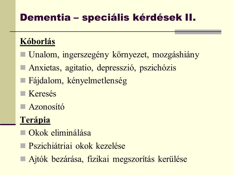 Dementia – speciális kérdések II. Kóborlás Unalom, ingerszegény környezet, mozgáshiány Anxietas, agitatio, depresszió, pszichózis Fájdalom, kényelmetl