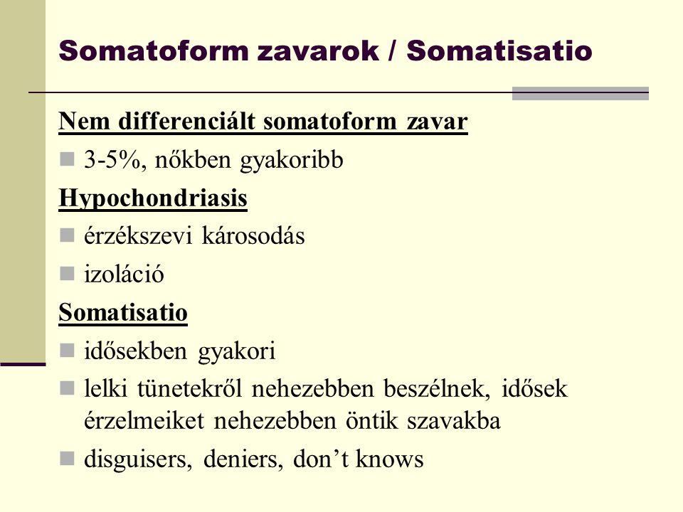 Somatoform zavarok / Somatisatio Nem differenciált somatoform zavar 3-5%, nőkben gyakoribb Hypochondriasis érzékszevi károsodás izoláció Somatisatio i