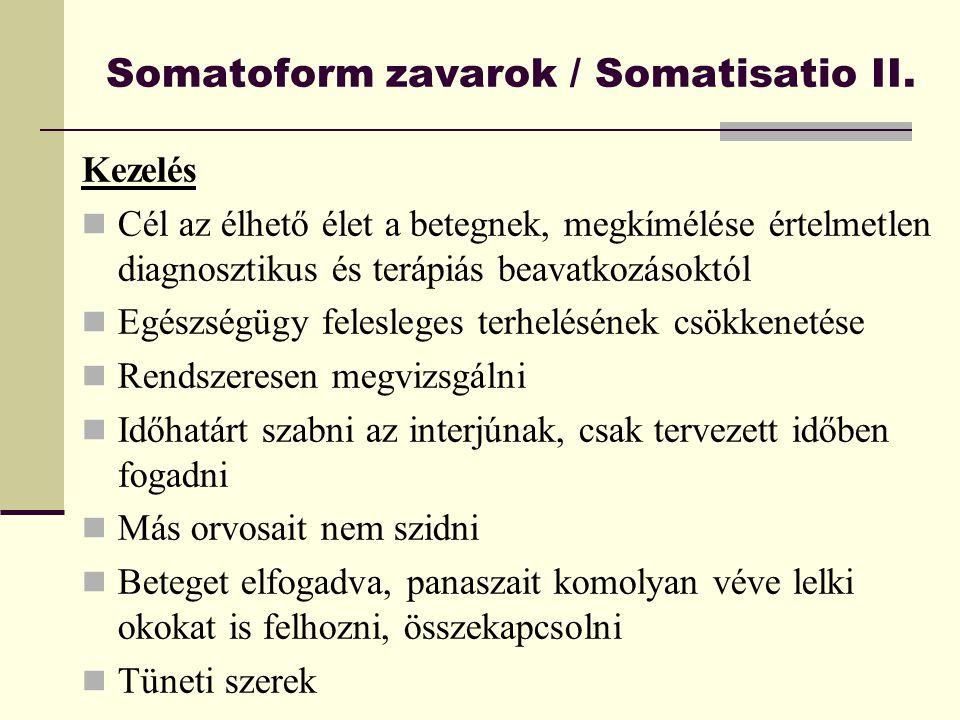 Somatoform zavarok / Somatisatio II. Kezelés Cél az élhető élet a betegnek, megkímélése értelmetlen diagnosztikus és terápiás beavatkozásoktól Egészsé