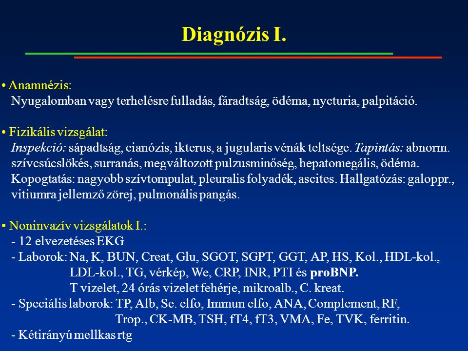 Diagnózis I. Anamnézis: Nyugalomban vagy terhelésre fulladás, fáradtság, ödéma, nycturia, palpitáció. Fizikális vizsgálat: Inspekció: sápadtság, cianó