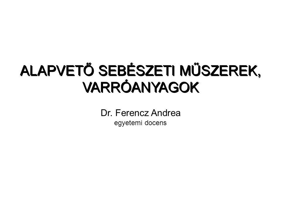 ALAPVETŐ SEBÉSZETI MŰSZEREK, VARRÓANYAGOK Dr. Ferencz Andrea egyetemi docens