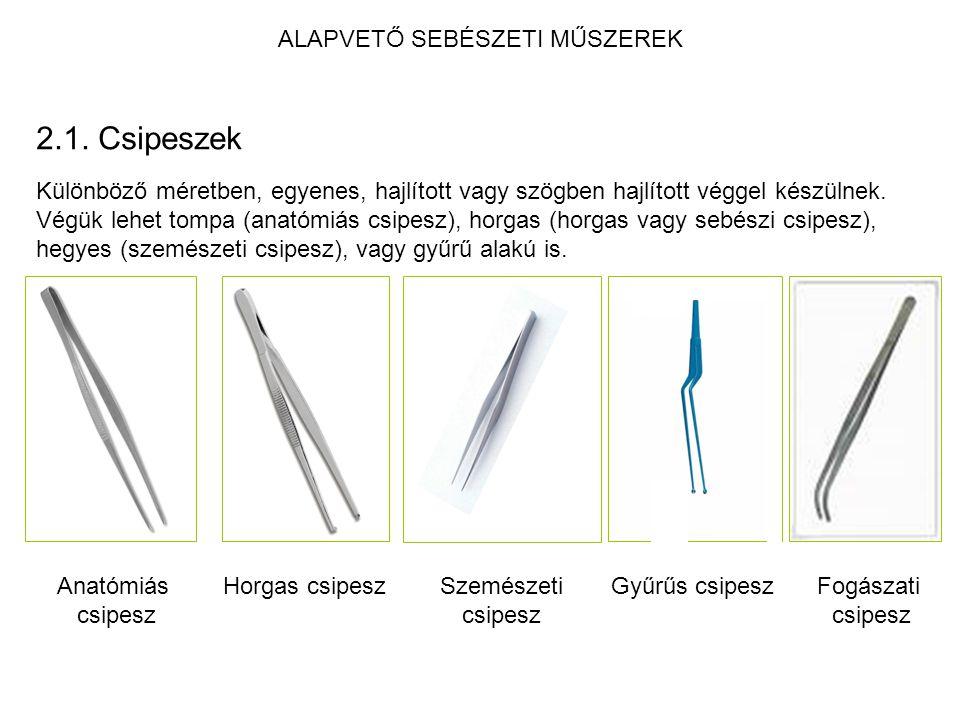 ALAPVETŐ SEBÉSZETI MŰSZEREK Különböző méretben, egyenes, hajlított vagy szögben hajlított véggel készülnek. Végük lehet tompa (anatómiás csipesz), hor