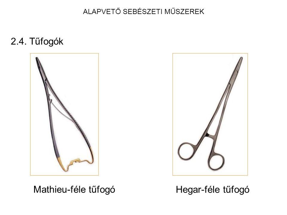 ALAPVETŐ SEBÉSZETI MŰSZEREK 2.4. Tűfogók Mathieu-féle tűfogó Hegar-féle tűfogó