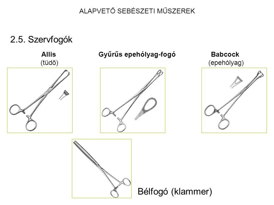 ALAPVETŐ SEBÉSZETI MŰSZEREK 2.5. Szervfogók Allis (tüdő) Babcock (epehólyag) Gyűrűs epehólyag-fogó Bélfogó (klammer)