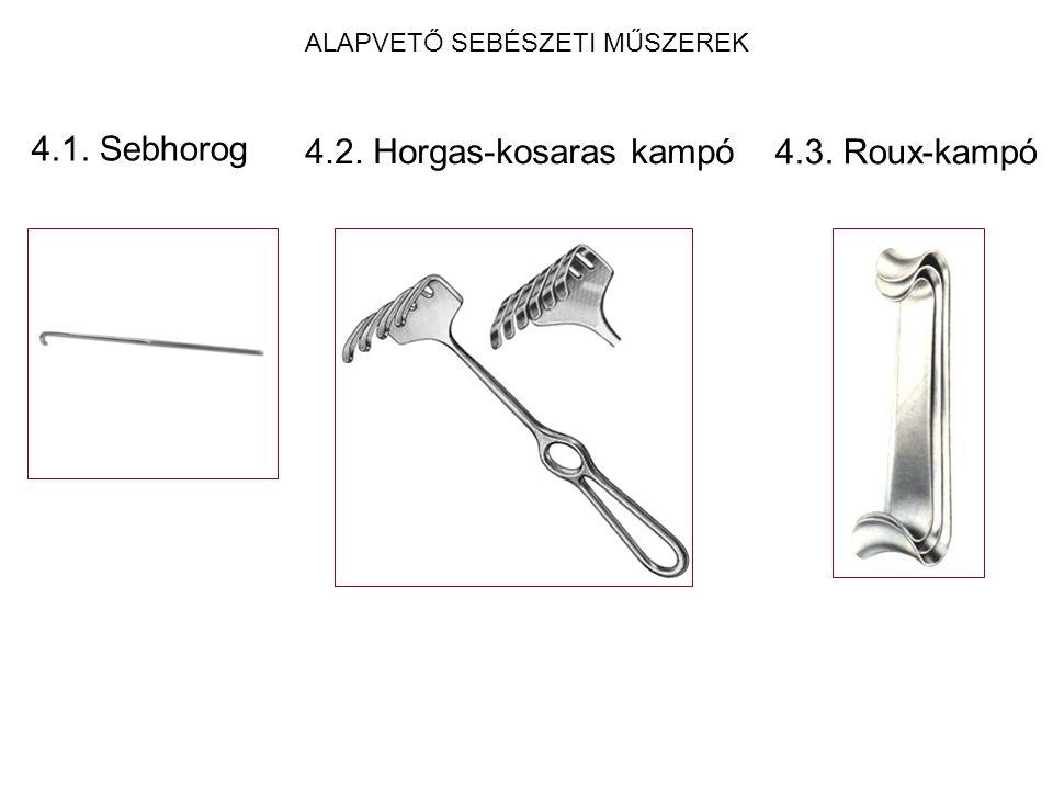 ALAPVETŐ SEBÉSZETI MŰSZEREK 4.1. Sebhorog 4.2. Horgas-kosaras kampó 4.3. Roux-kampó