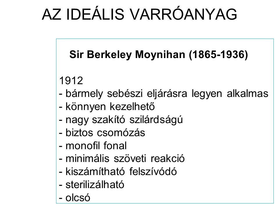 AZ IDEÁLIS VARRÓANYAG Sir Berkeley Moynihan (1865-1936) 1912 - bármely sebészi eljárásra legyen alkalmas - könnyen kezelhető - nagy szakító szilárdság