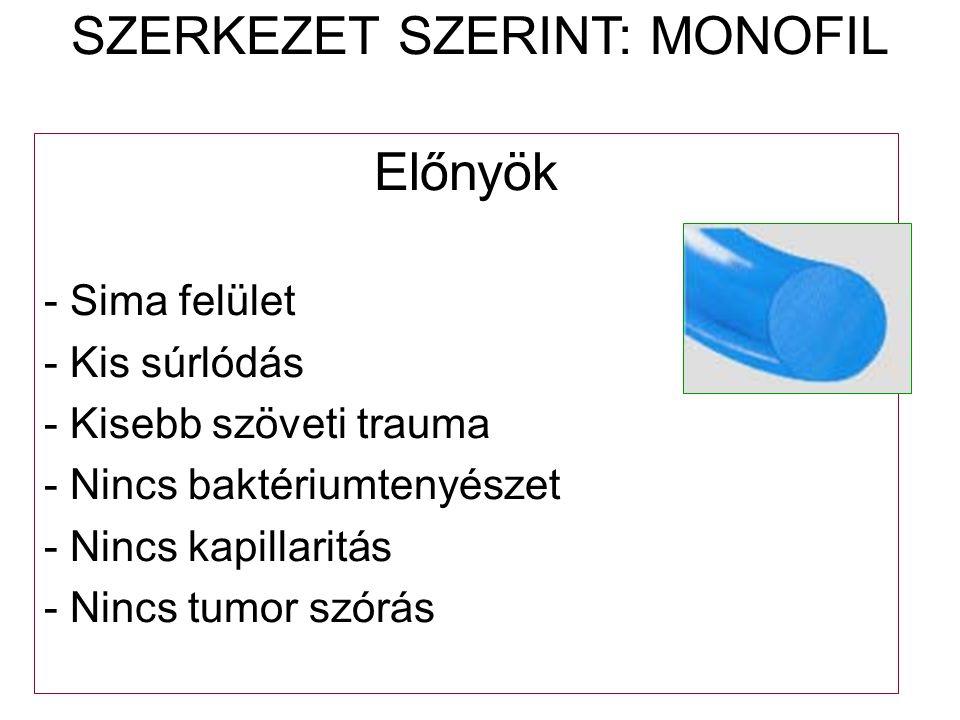 Előnyök - Sima felület - Kis súrlódás - Kisebb szöveti trauma - Nincs baktériumtenyészet - Nincs kapillaritás - Nincs tumor szórás SZERKEZET SZERINT: