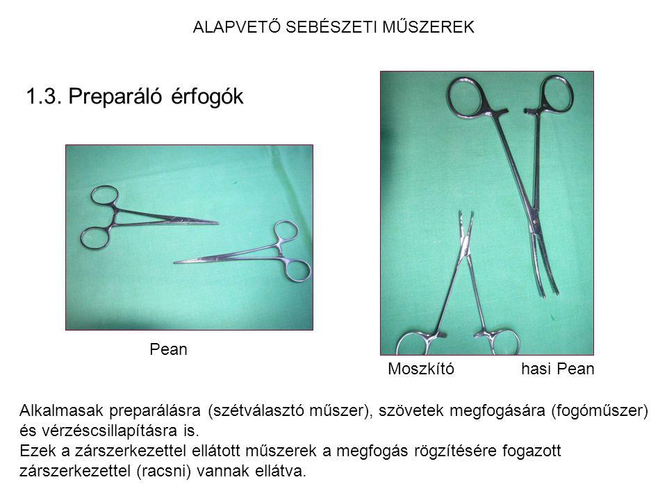 ALAPVETŐ SEBÉSZETI MŰSZEREK 1.3. Preparáló érfogók Alkalmasak preparálásra (szétválasztó műszer), szövetek megfogására (fogóműszer) és vérzéscsillapít