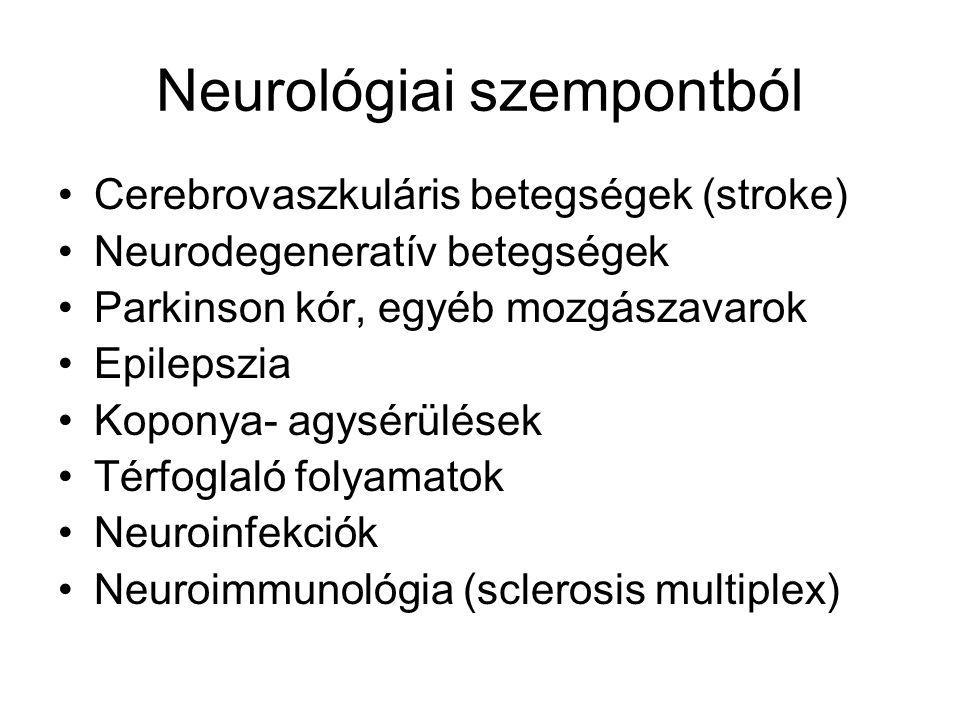 Neurológiai szempontból Cerebrovaszkuláris betegségek (stroke) Neurodegeneratív betegségek Parkinson kór, egyéb mozgászavarok Epilepszia Koponya- agys