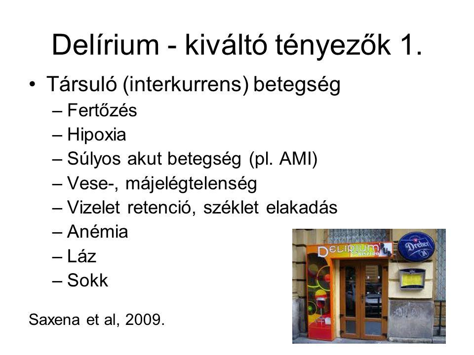 Delírium - kiváltó tényezők 1. Társuló (interkurrens) betegség –Fertőzés –Hipoxia –Súlyos akut betegség (pl. AMI) –Vese-, májelégtelenség –Vizelet ret