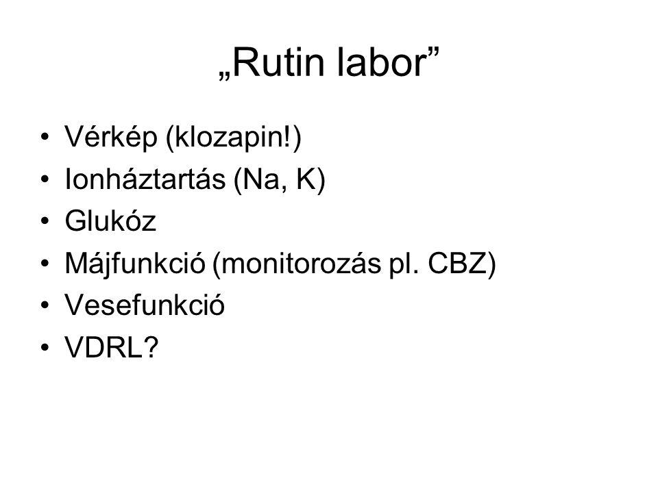 """""""Rutin labor"""" Vérkép (klozapin!) Ionháztartás (Na, K) Glukóz Májfunkció (monitorozás pl. CBZ) Vesefunkció VDRL?"""
