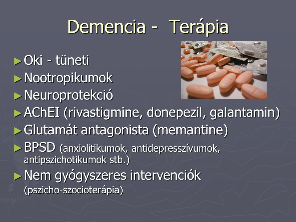 Demencia - Terápia ► Oki - tüneti ► Nootropikumok ► Neuroprotekció ► AChEI (rivastigmine, donepezil, galantamin) ► Glutamát antagonista (memantine) ►