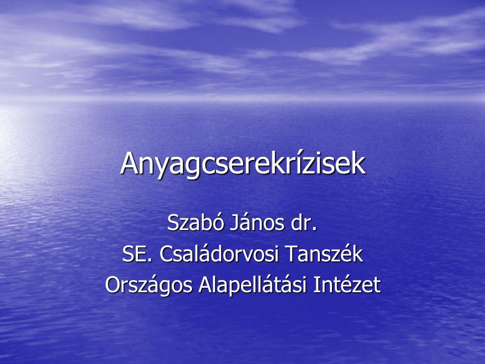 Anyagcserekrízisek Szabó János dr. SE. Családorvosi Tanszék Országos Alapellátási Intézet