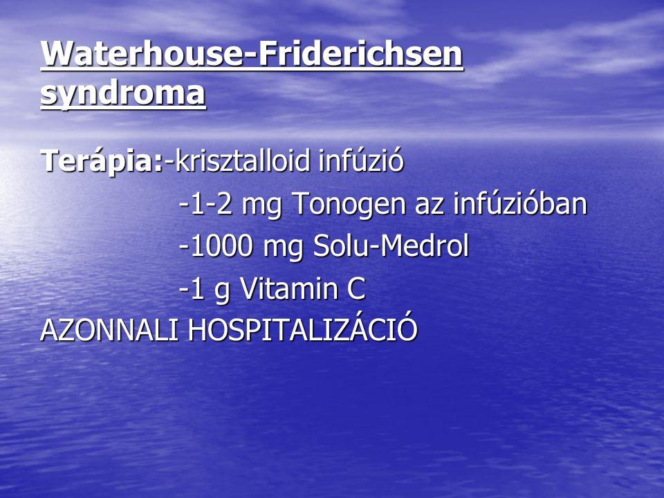 Waterhouse-Friderichsen syndroma Terápia:-krisztalloid infúzió -1-2 mg Tonogen az infúzióban -1-2 mg Tonogen az infúzióban -1000 mg Solu-Medrol -1000