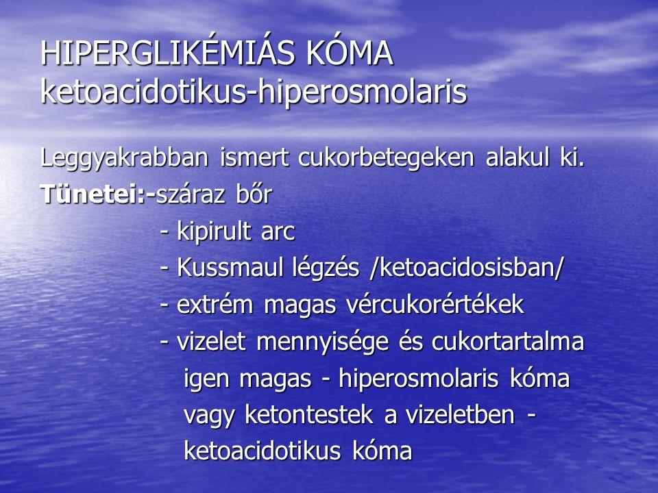 HIPERGLIKÉMIÁS KÓMA ketoacidotikus-hiperosmolaris Leggyakrabban ismert cukorbetegeken alakul ki. Tünetei:-száraz bőr - kipirult arc - kipirult arc - K