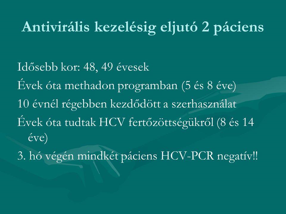 Antivirális kezelésig eljutó 2 páciens Idősebb kor: 48, 49 évesek Évek óta methadon programban (5 és 8 éve) 10 évnél régebben kezdődött a szerhasznála
