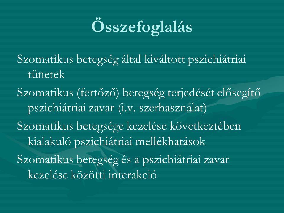 Összefoglalás Szomatikus betegség által kiváltott pszichiátriai tünetek Szomatikus (fertőző) betegség terjedését elősegítő pszichiátriai zavar (i.v. s