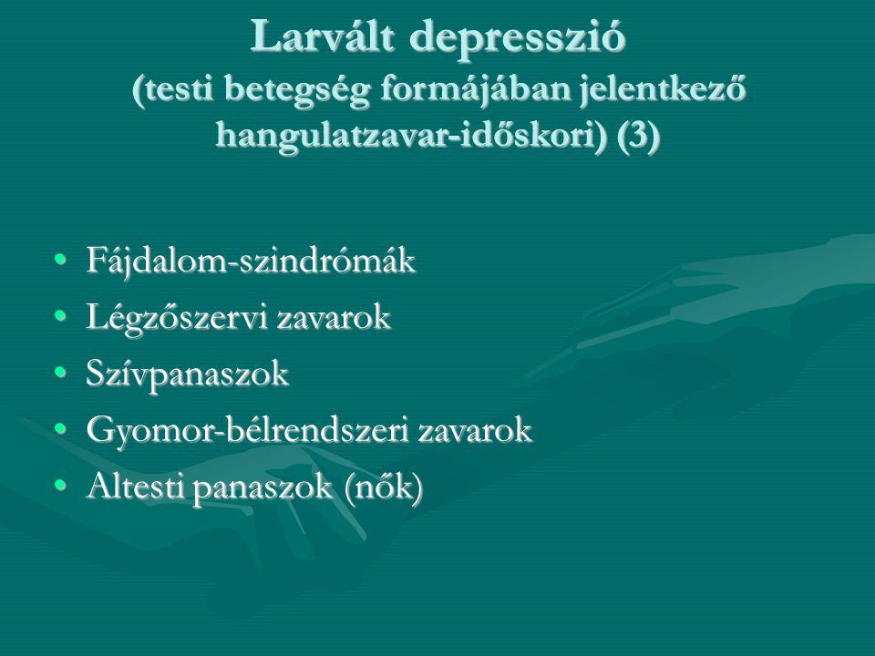 Larvált depresszió (testi betegség formájában jelentkező hangulatzavar-időskori) (3) Fájdalom-szindrómákFájdalom-szindrómák Légzőszervi zavarokLégzősz