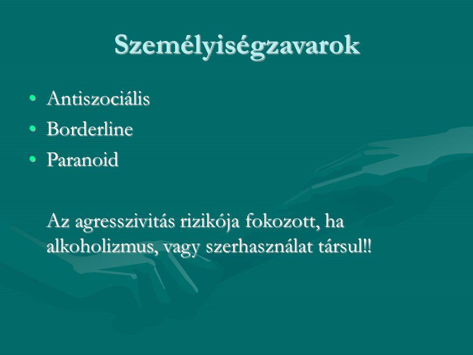 Személyiségzavarok AntiszociálisAntiszociális BorderlineBorderline ParanoidParanoid Az agresszivitás rizikója fokozott, ha alkoholizmus, vagy szerhasz