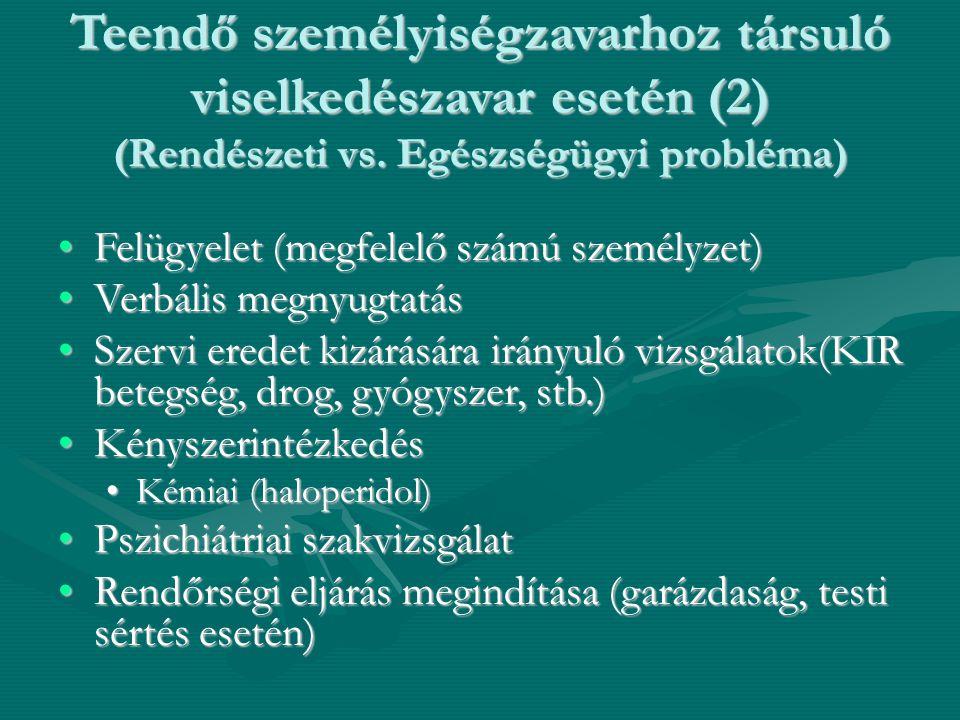 Teendő személyiségzavarhoz társuló viselkedészavar esetén (2) (Rendészeti vs. Egészségügyi probléma) Felügyelet (megfelelő számú személyzet)Felügyelet