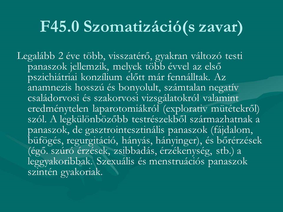 F45.0 Szomatizáció(s zavar) Legalább 2 éve több, visszatérő, gyakran változó testi panaszok jellemzik, melyek több évvel az első pszichiátriai konzíli